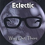 Eclectic Way Out There