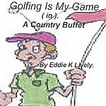 Eddie K Lively Golfing Is My Game (In) A Country Buffet