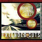 Jason Scott Brighter Shining Still (Extended Cuts) - Ep