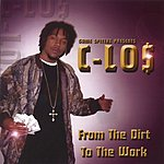 C-los From The Dirt To The Work