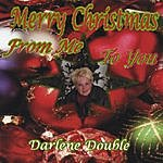 Darlene Double Merry Christmas...From Me To You