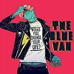 The Blue Van Would You Change Your Life?