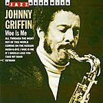 Johnny Griffin Woe Is Me