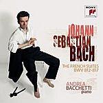 Andrea Bacchetti Johann Sebastian Bach French Suites Bwv 812-817