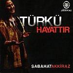 Sabahat Akkiraz Türkü Hayattır
