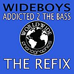 Wideboys Addicted 2 The Bass (The Refix)