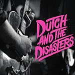 Dutch Dutch And The Disasters