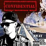 Confidential So Far Away