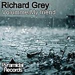 Richard Grey Volumme/My Friend