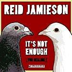 Reid Jamieson It's Not Enough (For Healing)