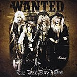 Wanted Til The Day I Die