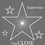 Superstar Too Close