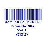 Gelo Bay Area Music From The 90s Vol 1 Gelo