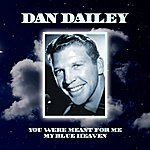 Dan Dailey You Were Meant For Me/My Blue Heaven