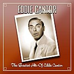 Eddie Cantor The Greatest Hits Of Eddie Cantor