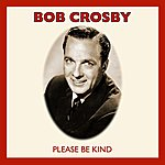 Bob Crosby Please Be Kind