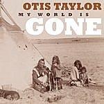 Otis Taylor My World Is Gone