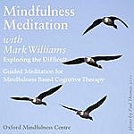 Mark Williams Mindfulness Meditations With Mark Williams: Exploring The Difficult