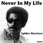 Spider Harrison Never In My Life
