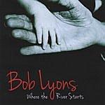 Bob Lyons Where The River Starts