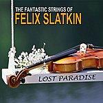 Felix Slatkin Lost Paradise: The Amazing Strings Of Felix Slatkin