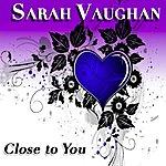 Sarah Vaughan Close To You (40 Original Songs)