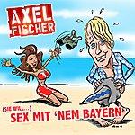 Axel Fischer (Sie Will) Sex Mit Nem Bayern