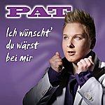 Pat Ich Wünscht Du Wärst Bei Mir (2-Track Single)
