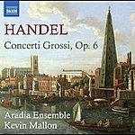 Aradia Ensemble Handel: Concerti Grossi, Op. 6, Nos. 1-12
