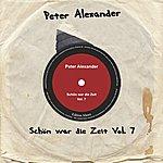 Peter Alexander Schön War Die Zeit Vol. 7