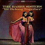 The Barry Sisters We Belong Together