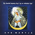 Emilia Ave Maryja, The Most Beautiful Polish Religious Songs Devoted To Virgin Mary