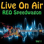 REO Speedwagon Live On Air: Reo Speedwagon, Vol 1