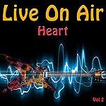 Heart Live On Air: Heart, Vol 2