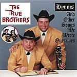 The True Brothers Hymns And Other Songs We Wrote Ourselves