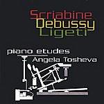 Angela Tosheva Piano Etudes By Scriabin, Debussy And Ligeti