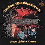 Under The Influence (Of God's Love) Once Upon A Cross