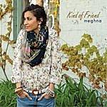 Meghna Kind Of Friend