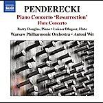 "Barry Douglas Penderecki: Piano Concerto, ""Resurrection"" - Flute Concerto"