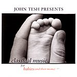 John Tesh Classical Music For Babies (And Their Moms), Vol. 1