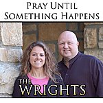 The Wrights Pray Until Something Happens