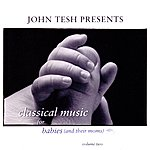 John Tesh Classical Music For Babies (And Their Moms), Vol. 2