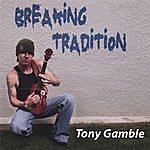 Tony Gamble Breaking Tradition