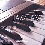 "Terry Shaw Jazzlaxx ""Conversion"""