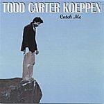 Todd Carter Koeppen Catch Me