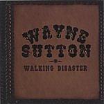 Wayne Sutton Walking Disaster
