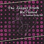 Greg Vail The Gospel Truth Revisited