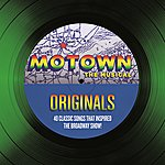 Cover Art: Motown The Musical Originals - 40 Classic Songs That Inspired The Broadway Show!
