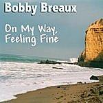 Bobby Breaux On My Way, Feeling Fine