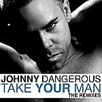 Johnny Dangerous Take Your Man (The Remixes)